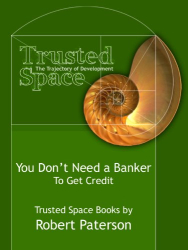 Robert Paterson: You Don't Need a Banker - To Get Credit (Trusted Space Books)