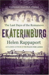 Helen Rappaport: Ekaterinburg: The Last Days of the Romanovs