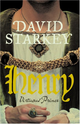 David Starkey: Henry: Virtuous Prince