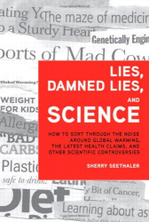 Sherry Seethaler: Lies, Damned Lies, and Science: How to Sort through the Noise around Global Warming, the Latest Health Claims, and Other Scientific Controversies