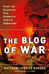 Matthew Currier Burden: The Blog of War: Front-Line Dispatches from Soldiers in Iraq and Afghanistan