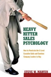 Steve W. Martin: Heavy Hitter Sales Psychology: How to Penetrate the C-level Executive Suite and Convince Company Leaders to Buy