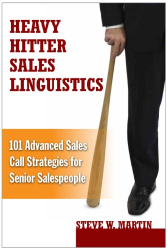 Steve W. Martin: Heavy Hitter Sales Linguistics: 101 Advanced Sales Call Strategies for Senior Salespeople