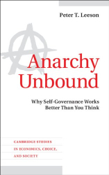 Professor Peter T. Leeson: Anarchy Unbound: Why Self-Governance Works Better Than You Think (Cambridge Studies in Economics, Choice, and Society)