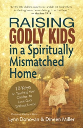 Lynn Donovan: Raising Godly Kids in a Spiritually Mismatched Home: 10 Keys to Teaching Your Children to Love God Without Limits!