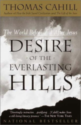 THOMAS CAHILL: Desire of the Everlasting Hills : The World Before and After Jesus (Hinges of History)