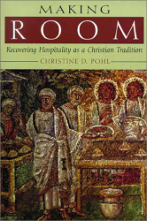 Christine D. Pohl: Making Room: Recovering Hospitality As a Christian Tradition