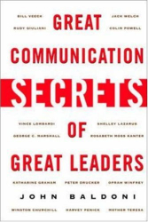 John Baldoni: Great Communication Secrets of Great Leaders