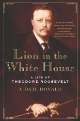 Aida D. Donald: Lion in the White House: A Life of Theodore Roosevelt