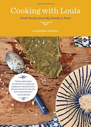 Alexandra Stratou: Cooking with Loula: Greek Recipes from My Family to Yours