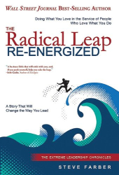 Steve Farber: The Radical Leap Re-Energized: Doing What You Love in the Service of People Who Love What You Do