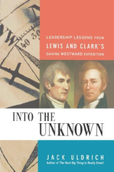 Jack Uldrich: Into the Unknown: Leadership Lessons from Lewis & Clark's Daring Westward Expedition