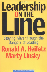 Ronald Heifetz and Martin Linsky: Leadership on the Line: Staying Alive Through the Dangers of Leading