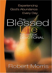 Robert Morris: The Blessed Life 52-Week Devotional: Experiencing God's Abundance Every Day
