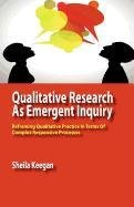Sheila Keegan: Qualitative Research As Emergent Inquiry: Reframing Qualitative Practice In Terms Of Complex Responsive Processes