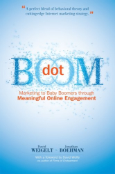 David Weigelt: Dot Boom: Marketing to Baby Boomers Through Meaningful Online Engagement