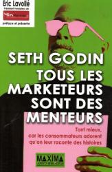 Seth Godin: Tous les marketeurs sont des menteurs : Tant mieux, car les consommateurs adorent qu'on leur raconte des histoires