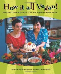 Sarah Kramer: How It All Vegan!: Irresistible Recipes for an Animal-Free Diet