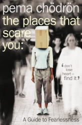 Pema Chodron:  The Places That Scare You: A Guide to Fearlessness