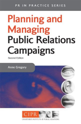 Anne Gregory: Planning and Managing a PR Campaign: A Step-by-step Guide (PR in Practice S.)