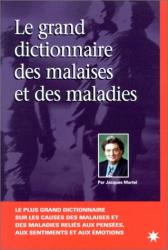Jacques Martel: Le grand dictionnaire des malaises et maladies