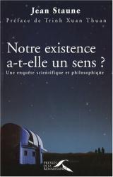 Jean Staune: Notre existence a-t-elle un sens ? : Une enquête scientifique et philosophique
