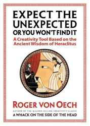 : Expect the Unexpected or You Won't Find It: A Creativity Tool Based on the Ancient Wisdom of Heraclitus