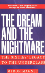 Myron Magnet: The Dream and the Nightmare: The Sixties' Legacy to the Underclass