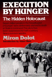 Miron Dolot: Execution by Hunger: The Hidden Holocaust