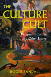 Roger Sandall: The Culture Cult: Designer Tribalism and Other Essays