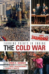 Kiron K. Skinner (Editor): Turning Points In Ending The Cold War