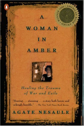 Agate Nesaule: A Woman in Amber: Healing the Trauma of War and Exile