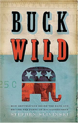 Stephen A. Slivinski: Buck Wild: How Republicans Broke the Bank and Became the Party of Big Government