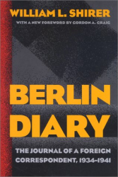 William L. Shirer: Berlin Diary: The Journal of a Foreign Correspondent, 1934-1941