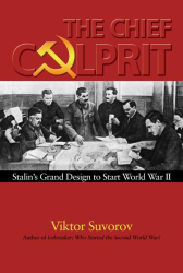 Viktor Suvorov: Chief Culprit: Stalin's Grand Design to Start World War II