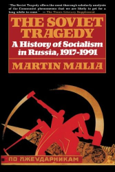 Martin Malia: The Soviet Tragedy: A History of Socialism in Russia, 1917-1991