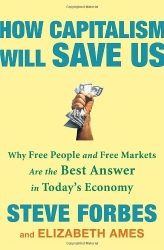 Steve Forbes, Elizabeth Ames: How Capitalism Will Save Us: Why Free People and Free Markets Are the Best Answer in Today's Economy