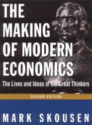 Mark Skousen: The Making of Modern Economics: The Lives and Ideas of the Great Thinkers