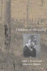 Cathy A. Frierson, Semyon Samuilovich Vilensky: Children of the Gulag