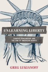 Greg Lukianoff: Unlearning Liberty: Campus Censorship and the End of American Debate