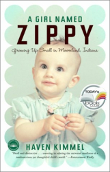 Haven Kimmel: A Girl Named Zippy: Growing Up Small in Mooreland Indiana (Today Show Book Club #3)