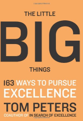 Thomas J. Peters: The Little Big Things: 163 Ways to Pursue EXCELLENCE