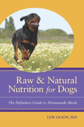 Lew Olson: Raw and Natural Nutrition for Dogs: The Definitive Guide to Homemade Meals