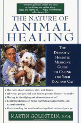 Martin Goldstein D.V.M.: The Nature of Animal Healing : The Definitive Holistic Medicine Guide to Caring for Your Dog and Cat