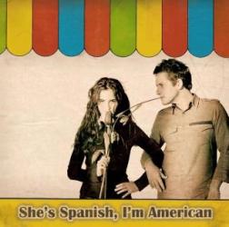 She's Spanish, I'm American -