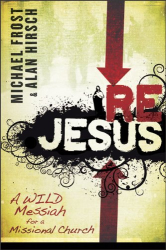 Alan Hirsch: ReJesus: A Wild Messiah for a Missional Church