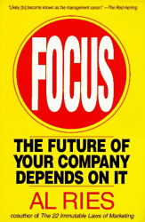 Al Ries: Focus : The Future of Your Company Depends on It