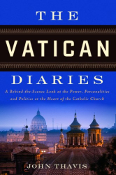 John Thavis: The Vatican Diaries: A Behind-the-Scenes Look at the Power, Personalities and Politics at the Heart of the Catholic Church