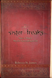 Rebecca St. James (Leigh McLeroy co-author): Sister Freaks : Stories of Women Who Gave Up Everything for God