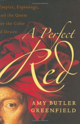 Amy Butler Greenfield: <b>A Perfect Red</b>
